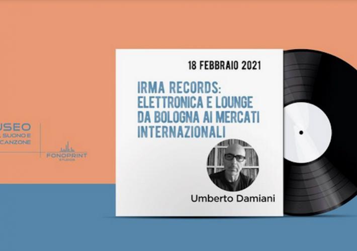Come funziona un'etichetta indipendente? Irma Records: Elettronica e lounge da Bologna ai mercati internazionali con Umberto Damiani