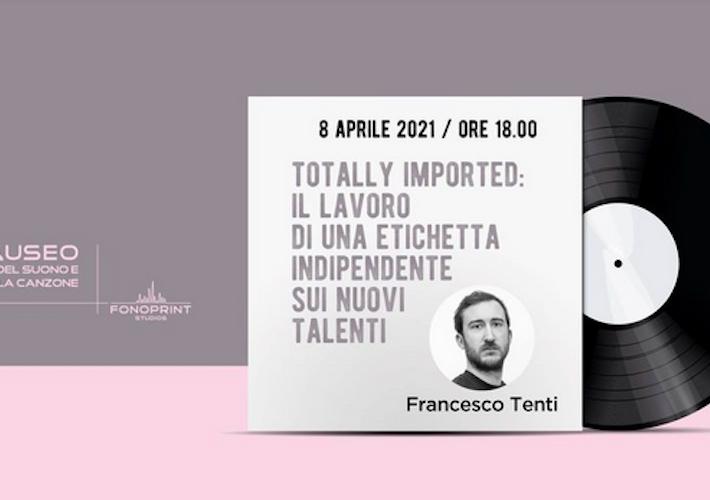 Come funziona un'etichetta indipendente? Totally Imported: Il lavoro di una etichetta indipendente sui nuovi talenti con Francesco Tenti
